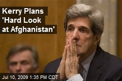 Kerry Plans 'Hard Look at Afghanistan'