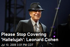 Please Stop Covering 'Hallelujah': Leonard Cohen