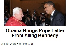Obama Brings Pope Letter From Ailing Kennedy