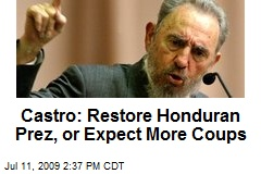 Castro: Restore Honduran Prez, or Expect More Coups