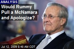 Would Rummy Pull a McNamara and Apologize?