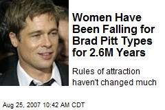 Women Have Been Falling for Brad Pitt Types for 2.6M Years
