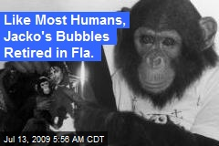 Like Most Humans, Jacko's Bubbles Retired in Fla.