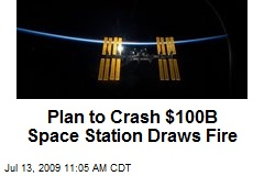 Plan to Crash $100B Space Station Draws Fire