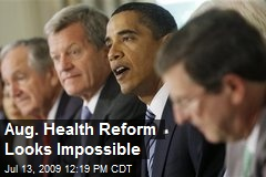 Aug. Health Reform Looks Impossible
