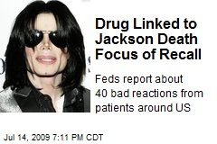 Drug Linked to Jackson Death Focus of Recall