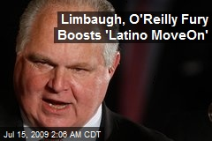 Limbaugh, O'Reilly Fury Boosts 'Latino MoveOn'