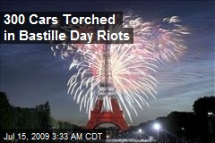 300 Cars Torched in Bastille Day Riots