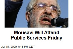 Mousavi Will Attend Public Services Friday