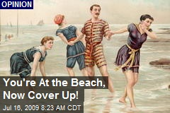 You're At the Beach, Now Cover Up!
