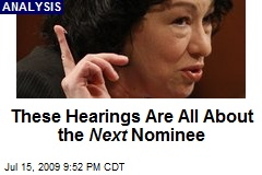 These Hearings Are All About the Next Nominee