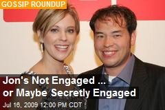 Jon's Not Engaged ... or Maybe Secretly Engaged
