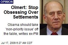 Olmert: Stop Obsessing Over Settlements