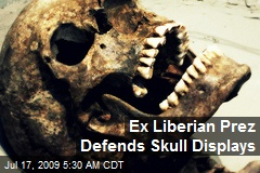 Ex Liberian Prez Defends Skull Displays