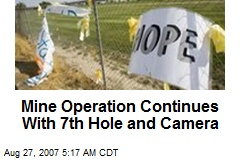 Mine Operation Continues With 7th Hole and Camera