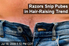 Razors Snip Pubes in Hair-Raising Trend