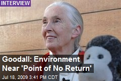 Goodall: Environment Near 'Point of No Return'