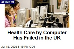 Health Care by Computer Has Failed in the UK