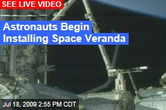 Astronauts Begin Installing Space Veranda