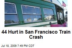 44 Hurt in San Francisco Train Crash