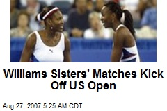 Williams Sisters' Matches Kick Off US Open