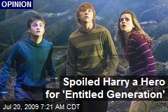Spoiled Harry a Hero for 'Entitled Generation'