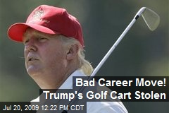 Bad Career Move! Trump's Golf Cart Stolen