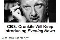 CBS: Cronkite Will Keep Introducing Evening News
