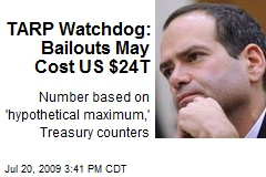 TARP Watchdog: Bailouts May Cost US $24T