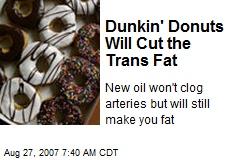 Dunkin' Donuts Will Cut the Trans Fat