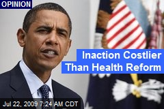 Inaction Costlier Than Health Reform