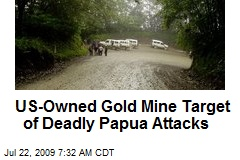 US-Owned Gold Mine Target of Deadly Papua Attacks