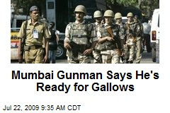 Mumbai Gunman Says He's Ready for Gallows