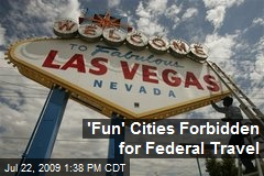 'Fun' Cities Forbidden for Federal Travel