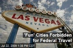 'Fun' Cities Forbidden for Federal Travel