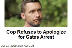 Cop Refuses to Apologize for Gates Arrest