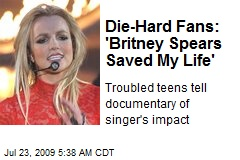 Die-Hard Fans: 'Britney Spears Saved My Life'