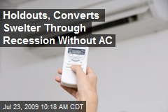 Holdouts, Converts Swelter Through Recession Without AC
