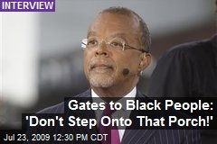 Gates to Black People: 'Don't Step Onto That Porch!'
