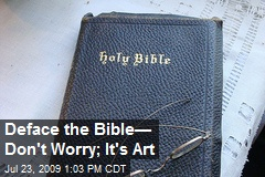 Deface the Bible— Don't Worry; It's Art