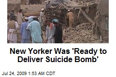 New Yorker Was 'Ready to Deliver Suicide Bomb'
