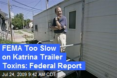 FEMA Too Slow on Katrina Trailer Toxins: Federal Report