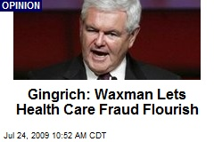 Gingrich: Waxman Lets Health Care Fraud Flourish