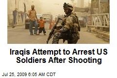 Iraqis Attempt to Arrest US Soldiers After Shooting