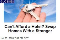 Can't Afford a Hotel? Swap Homes With a Stranger
