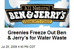 Greenies Freeze Out Ben & Jerry's for Water Waste