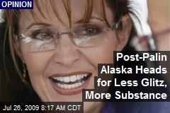 Post-Palin Alaska Heads for Less Glitz, More Substance