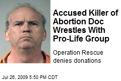 Accused Killer of Abortion Doc Wrestles With Pro-Life Group