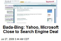 Bada-Bing: Yahoo, Microsoft Close to Search Engine Deal