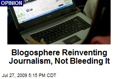 Blogosphere Reinventing Journalism, Not Bleeding It